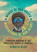 Words of Our Mouth, Meditations of Our Heart: Pioneering Musicians of Ska, Rocksteady, Reggae, and D