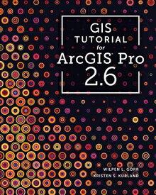 GIS Tutorial for Arcgis Pro 2.6 GIS TUTORIAL FOR ARCGIS PRO 26 (GIS Tutorials) [ Wilpen L. Gorr ]