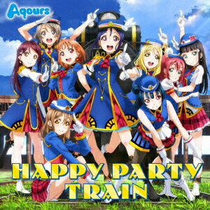 『ラブライブ!サンシャイン!!』3rdシングル「HAPPY PARTY TRAIN」 (CD+Blu-ray) [ Aqours ]