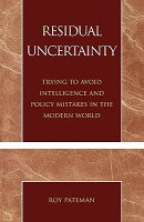 Residual Uncertainty: Trying to Avoid Intelligence and Policy Mistakes in the Modern World