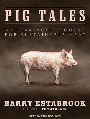 Pig Tales: An Omnivore's Quest for Sustainable Meat PIG TALES M [ Barry Estabrook ]