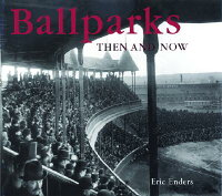 Ballparks_Then_and_Now