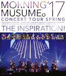 モーニング娘。'17 コンサートツアー春 〜THE INSPIRATION!〜【Blu-ray】