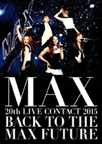 MAX20thLIVECONTACT2015BACKTOTHEMAXFUTURE[MAX]