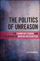 The Politics of Unreason: The Frankfurt School and the Origins of Modern Antisemitism