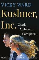 Kushner, Inc.: Greed. Ambition. Corruption. the Extraordinary Story of Jared Kushner and Ivanka Trum