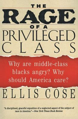 The Rage of a Privileged Class: Why Do Prosperouse Blacks Still Have the Blues? RAGE OF A PRIVILEGED CLASS HAR [ Ellis Cose ]