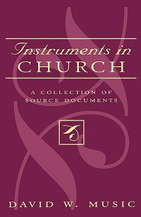 InstrumentsinChurch:ACollectionofSourceDocuments[DavidW.Music]