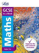 Letts GCSE in a Week - New 2015 Curriculum - GCSE Maths Higher: In a Week