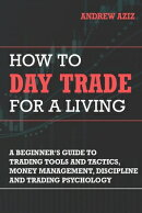 How to Day Trade for a Living: A Beginner's Guide to Trading Tools and Tactics, Money Management, Di