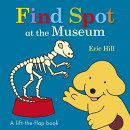 Find Spot at the Museum: A Lift-The-Flap Book