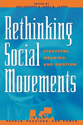 Rethinking Social Movements: Structure, Meaning, and Emotion [ Jeff Goodwin ]
