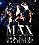 MAX 20th LIVE CONTACT 2015 BACK TO THE MAX FUTURE【Blu-ray】
