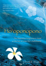 Ho'oponopono: The Hawaiian Forgiveness Ritual as the Key to Your Life's Fulfillment HOOPONOPONO [ Ulrich E. Dupree ]