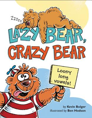 Lazy Bear, Crazy Bear: Loony Long Vowels LAZY BEAR CRAZY BEAR [ Kevin Bolger ]