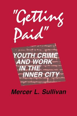 """getting Paid"""": Youth Crime and Work in the Inner City GETTING PAID (Anthropology of Contemporary Issues (Paperback)) [ Mercer L. Sullivan ]"""
