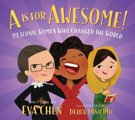 A is for Awesome!: 23 Iconic Women Who Changed the World A IS FOR AWESOME-BOARD [ Eva Chen ]