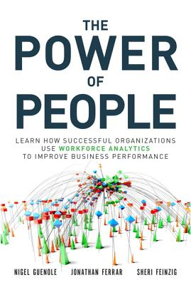The Power of People: Learn How Successful Organizations Use Workforce Analytics to Improve Business POWER OF PEOPLE (FT Press Analytics) [ Nigel Guenole ]