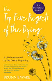 Top Five Regrets of the Dying: A Life Transformed by the Dearly Departing TOP 5 REGRETS OF THE DYING [ Bronnie Ware ]