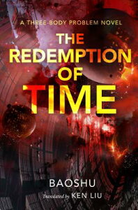 The Redemption of Time: A Three-Body Problem Novel REDEMPTION OF TIME (Remembrance of Earth's Past, 4) [ Baoshu ]