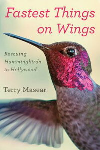 FastestThingsonWings:RescuingHummingbirdsinHollywood[TerryMasear]