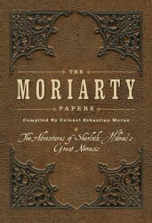 The Moriarty Papers: The Adventures of Sherlock Holmes's Great Nemesis