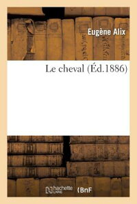 LeCheval:Exta(c)Rieur,Ra(c)Gions,Pied,Proportions,Aplombs,Allures,A[ge,Aptitudes[Alix]