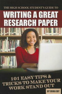 TheHighSchoolStudent'sGuidetoWritingaGreatResearchPaper:101EasyTips&TrickstoMakeYo[ー]