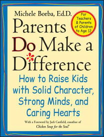 Parents Do Make a Difference: How to Raise Kids with Solid Character, Strong Minds, and Caring Heart PARENTS DO MAKE A DIFFERENCE (Jossey-Bass Psychology Series) [ Michele Borba ]