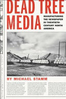Dead Tree Media: Manufacturing the Newspaper in Twentieth-Century North America