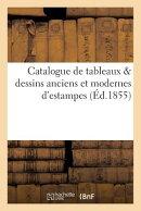 Catalogue de Tableaux Dessins Anciens Et Modernes d'Estampes, Recueils