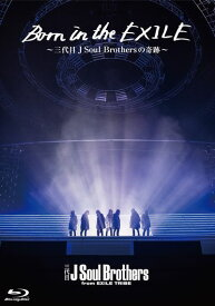 Born in the EXILE 〜三代目 J Soul Brothers の奇跡〜【Blu-ray】 [ 三代目 J Soul Brothers from EXILE TRIBE ]