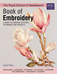 The Royal School of Needlework Book of Embroidery: A Guide to Essential Stitches, Techniques and Pro