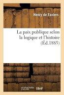 La Paix Publique Selon La Logique Et l'Histoire