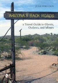 Arizona'sBackRoads:ATravelGuidetoGhosts,Outlaws,andMiners[JulieFerguson]