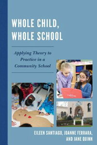 WholeChild,WholeSchool:ApplyingTheorytoPracticeinaCommunitySchool[JoanneFerrara]