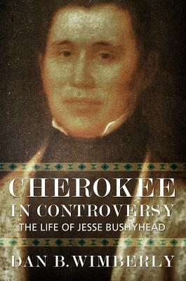 Cherokee in Controversy: The Life of Jesse Bushyhead CHEROKEE IN CONTROVERSY [ Mercer University Press ]
