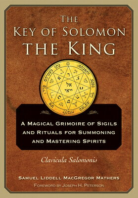 The Key of Solomon the King: Clavicula Salomonis KEY OF SOLOMON THE KING [ S. L. MacGregor Mathers ]