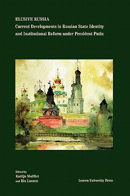 Elusive Russia: Current Developments in Russian State Identity and Institutional Reform Under Presid ELUSIVE RUSSIA [ Katlijn Malfliet ]