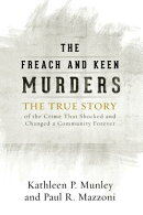 The Freach and Keen Murders: The True Story of the Crime That Shocked and Changed a Community Foreve