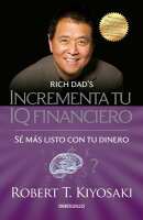 Incrementa Tu IQ Fincanciero / Rich Dad's Increase Your Financial Iq: Get Smarte R with Your Money: