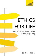 Ethics for Life: Making Sense of the Morals of Everyday Living