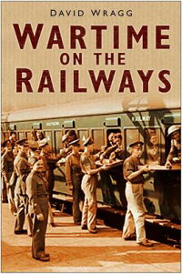 WartimeontheRailways[DavidW.Wragg]