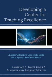 DevelopingaCenterforTeachingExcellence:AHigherEducationCaseStudyUsingtheIntegratedRead[LawrenceA.Tomei]