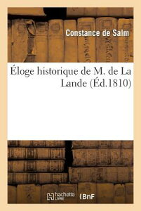 loge Historique de M. de la Lande FRE-ELOGE HISTORIQUE DE M DE L (Litterature) [ de Salm-C ]