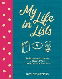 My Life in Lists: An Illustrated Journal to Record Your Loves + Goals + Dreams! MY LIFE IN LISTS [ Nicole Barlettano ]