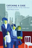 Catching a Case: Inequality and Fear in New York City's Child Welfare System