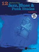 12 Medium-Easy Jazz, Blues & Funk Etudes: B-Flat Tenor Saxophone: B-Flat Clarinet and Soprano Saxoph