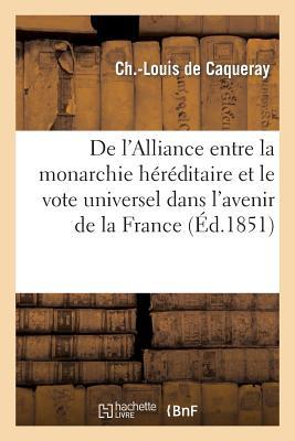 de L'Alliance Entre La Monarchie Hereditaire Et Le Vote Universel Dans L'Avenir de la France FRE-DE LALLIANCE ENTRE LA MONA (Sciences Sociales) [ de Caqueray-C-L ]
