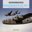 Consolidated B-24 Vol.1: The Xb-24 to B-24e Liberators in World War II